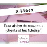 8 idées pour attirer de nouveaux clients et les fidéliser